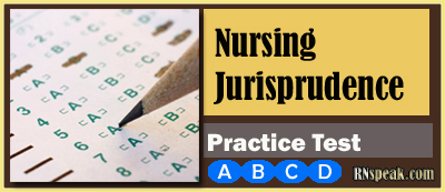 Nursing Juresprudence Nursing Jurisprudence Test  questions with rationale