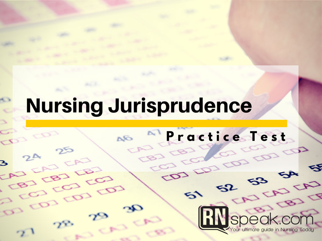 Nursing Jurisprudence Test -questions with rationale