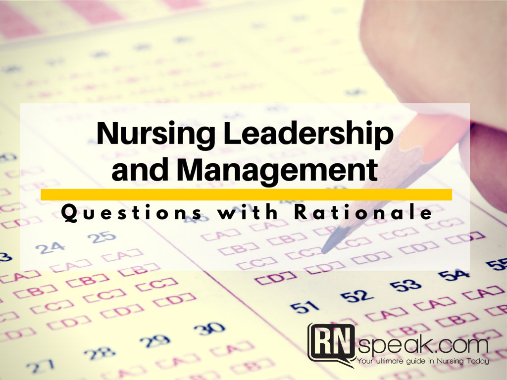fundamental of nursing test questions rationale set  nursing leadership and management test questions rationale