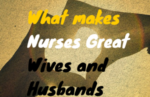 What makes Nurses Great Wives and