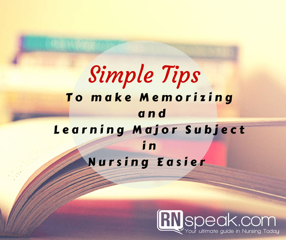 Simple Tips to make Memorizing and Learning Major Subject in Nursing Easier
