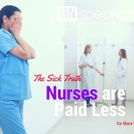 The Sick Truth: Nurses are Paid Less for More Work