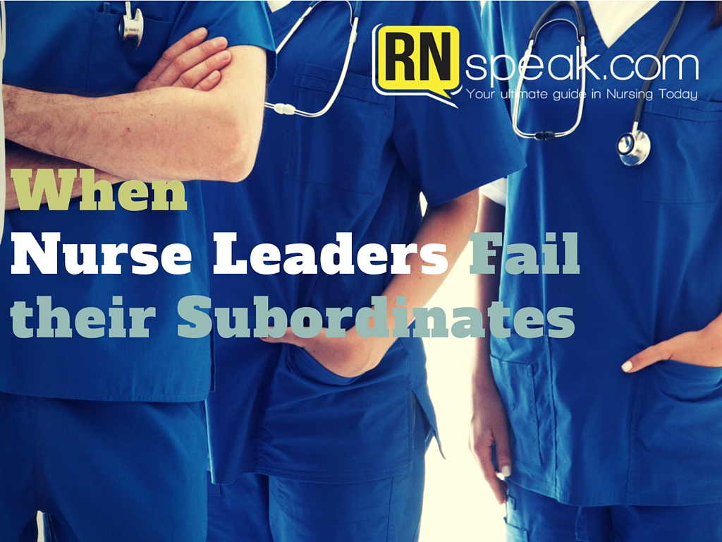 When Nurse Leaders Fail their Subordinates